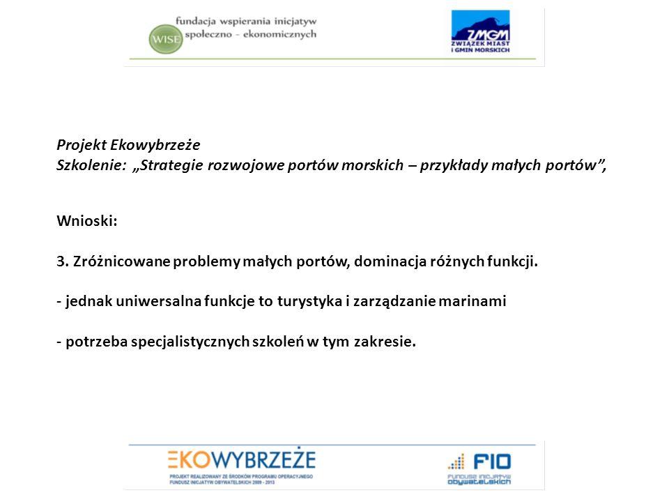 """Projekt Ekowybrzeże Szkolenie: """"Strategie rozwojowe portów morskich – przykłady małych portów , Wnioski: 3."""