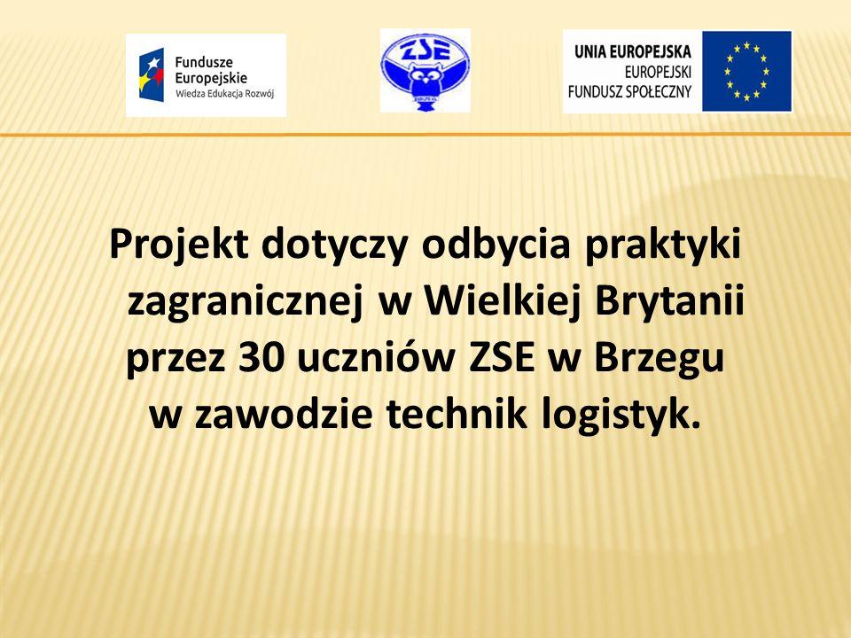 Projekt dotyczy odbycia praktyki zagranicznej w Wielkiej Brytanii przez 30 uczniów ZSE w Brzegu w zawodzie technik logistyk.