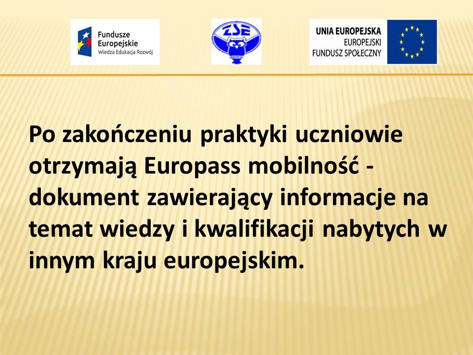 Po zakończeniu praktyki uczniowie otrzymają Europass mobilność - dokument zawierający informacje na temat wiedzy i kwalifikacji nabytych w innym kraju