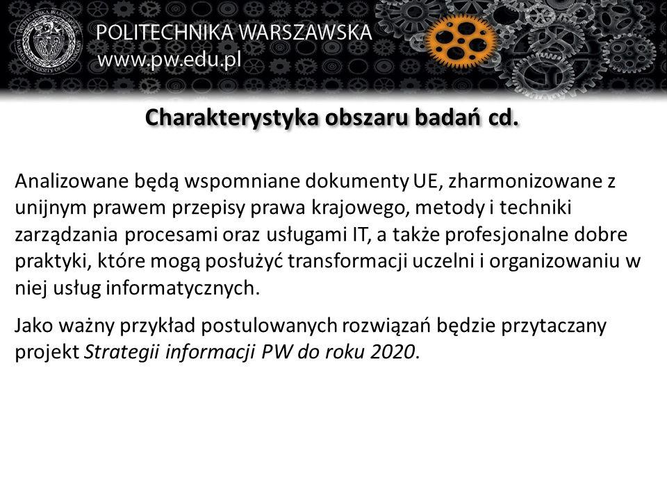 Charakterystyka obszaru badań cd. Analizowane będą wspomniane dokumenty UE, zharmonizowane z unijnym prawem przepisy prawa krajowego, metody i technik