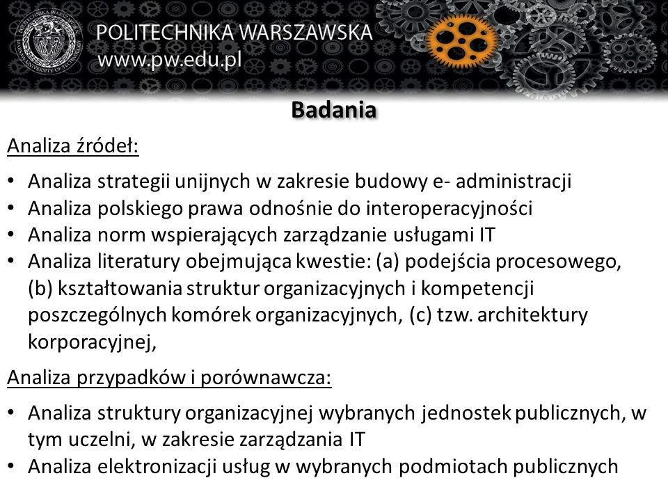 Badania Analiza źródeł: Analiza strategii unijnych w zakresie budowy e- administracji Analiza polskiego prawa odnośnie do interoperacyjności Analiza n