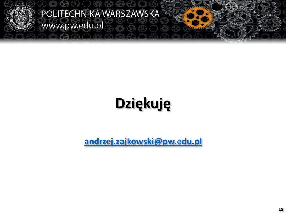 Dziękuję andrzej.zajkowski@pw.edu.pl Dziękuję andrzej.zajkowski@pw.edu.pl 18
