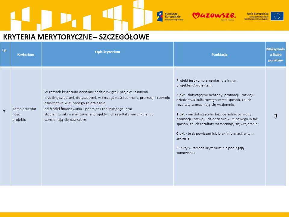 KRYTERIA MERYTORYCZNE – SZCZEGÓŁOWE Lp. Kryterium Opis kryterium Punktacja Maksymaln a liczba punktów 7. Komplementar ność projektu W ramach kryterium