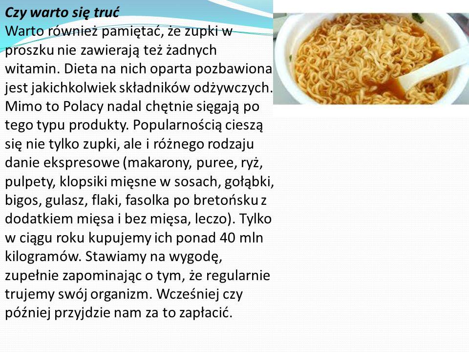 Czy warto się truć Warto również pamiętać, że zupki w proszku nie zawierają też żadnych witamin. Dieta na nich oparta pozbawiona jest jakichkolwiek sk