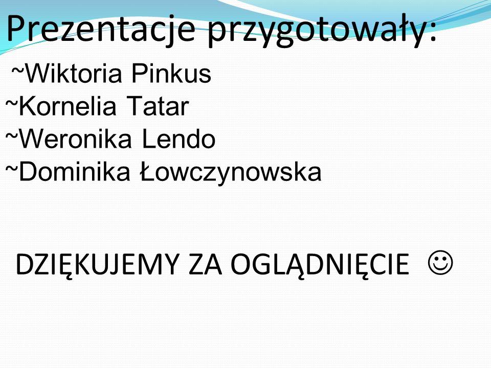 Prezentacje przygotowały: ~ Wiktoria Pinkus ~ Kornelia Tatar ~ Weronika Lendo ~ Dominika Łowczynowska DZIĘKUJEMY ZA OGLĄDNIĘCIE