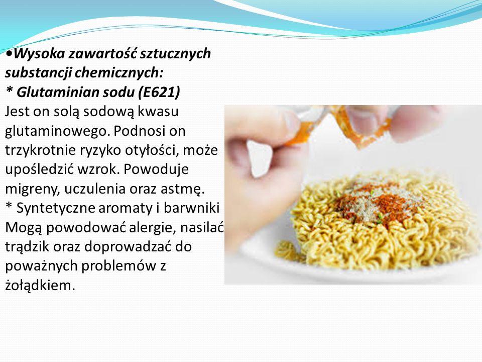 Wysoka zawartość sztucznych substancji chemicznych: * Glutaminian sodu (E621) Jest on solą sodową kwasu glutaminowego. Podnosi on trzykrotnie ryzyko o