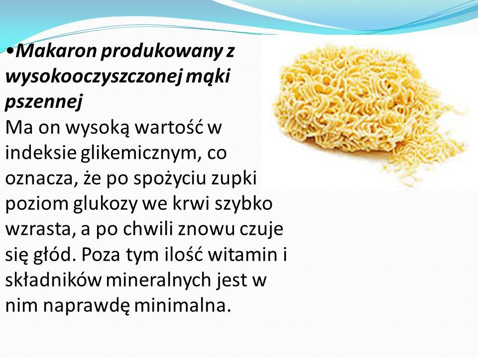 Makaron produkowany z wysokooczyszczonej mąki pszennej Ma on wysoką wartość w indeksie glikemicznym, co oznacza, że po spożyciu zupki poziom glukozy w