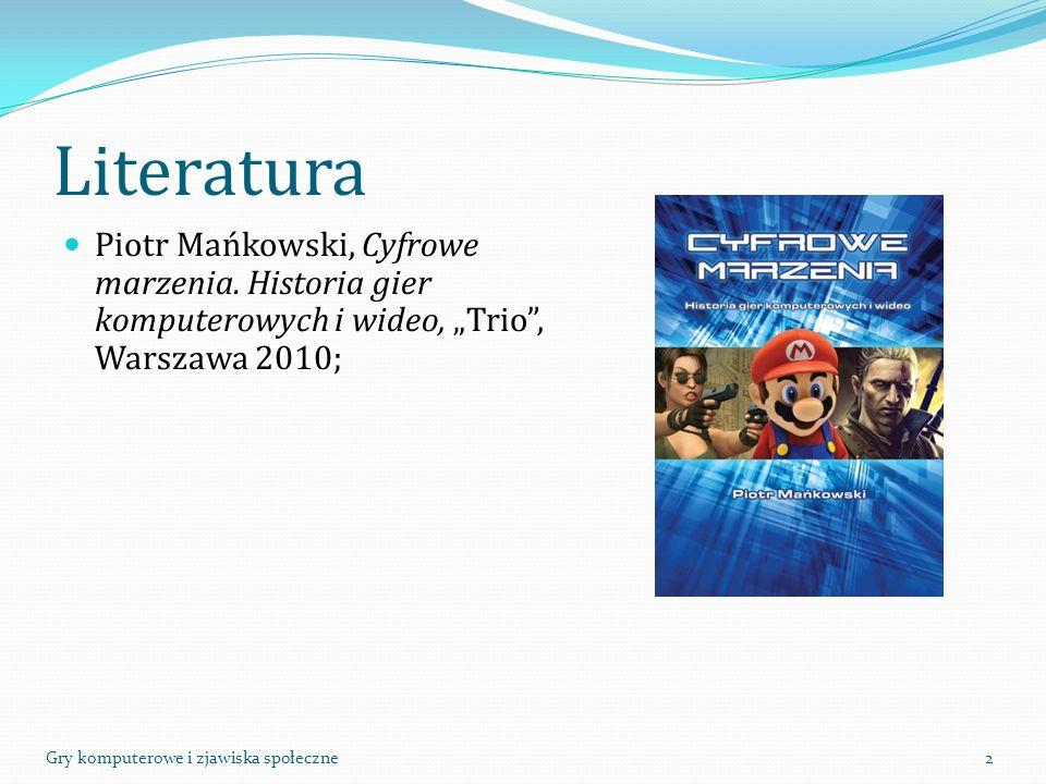 """Literatura Piotr Mańkowski, Cyfrowe marzenia. Historia gier komputerowych i wideo, """"Trio"""", Warszawa 2010; 2Gry komputerowe i zjawiska społeczne"""