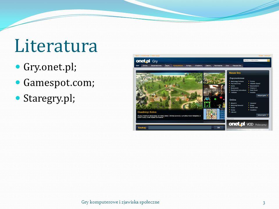 Literatura Gry.onet.pl; Gamespot.com; Staregry.pl; 3Gry komputerowe i zjawiska społeczne