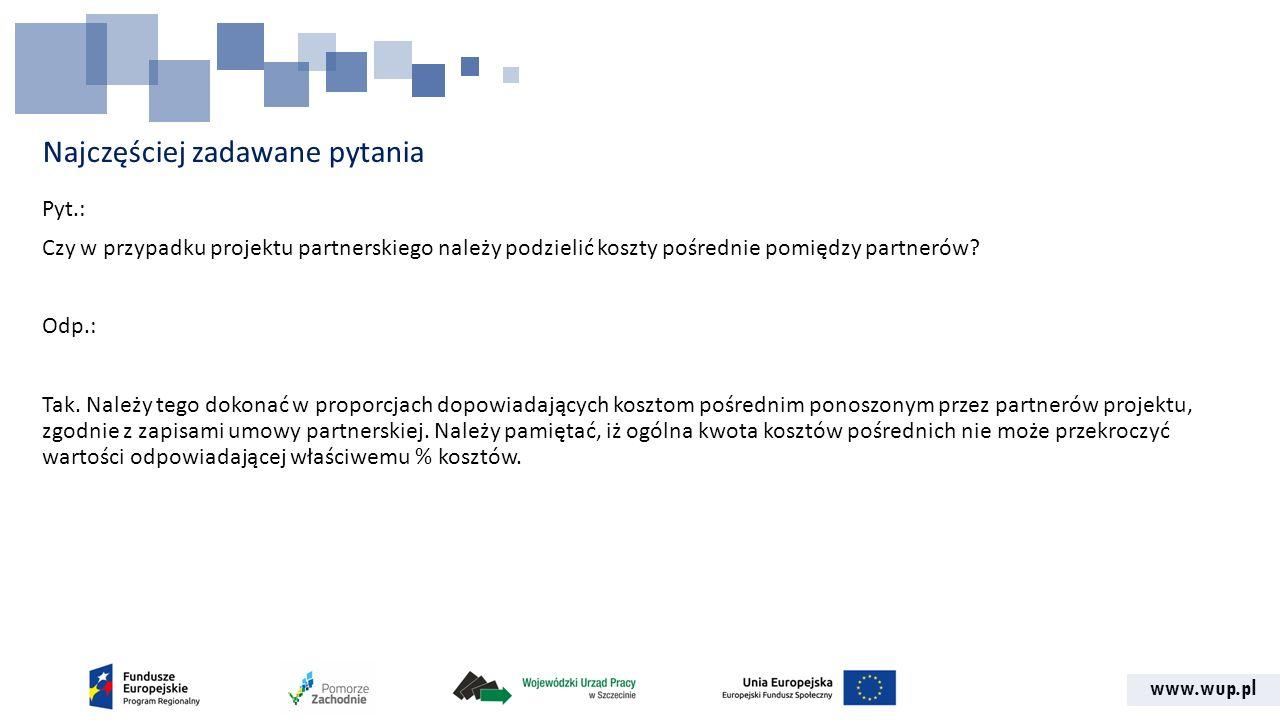 www.wup.pl Najczęściej zadawane pytania Pyt.: Czy w przypadku projektu partnerskiego należy podzielić koszty pośrednie pomiędzy partnerów.
