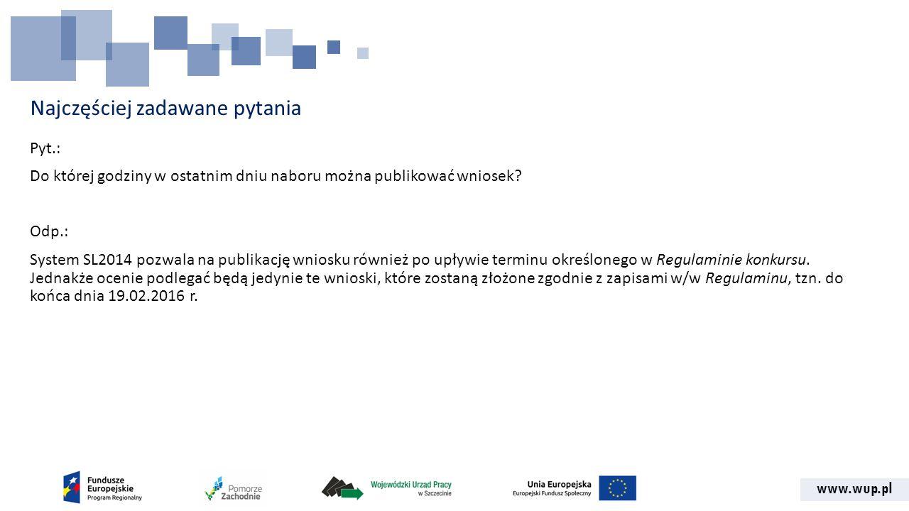 www.wup.pl Najczęściej zadawane pytania Pyt.: Do której godziny w ostatnim dniu naboru można publikować wniosek.