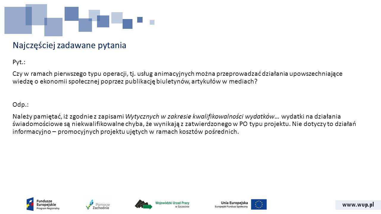 www.wup.pl Najczęściej zadawane pytania Pyt.: W jakim miejscu wniosku o dofinansowanie należy opisać pomoc publiczną udzielaną przedsiębiorstwom społecznym.