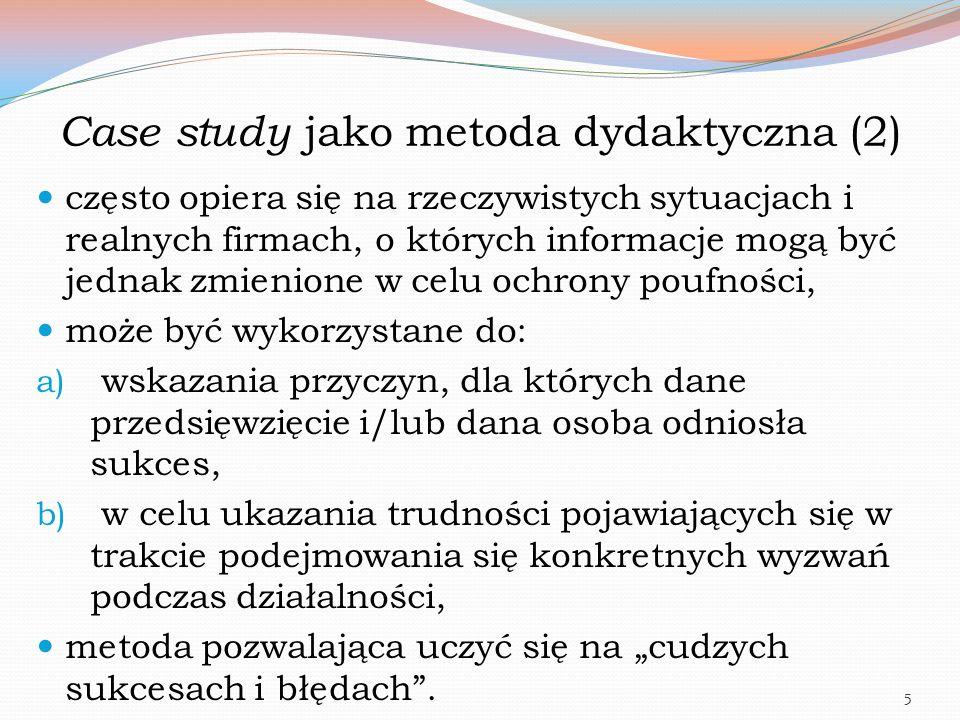 Case study jako metoda dydaktyczna (2) często opiera się na rzeczywistych sytuacjach i realnych firmach, o których informacje mogą być jednak zmienion
