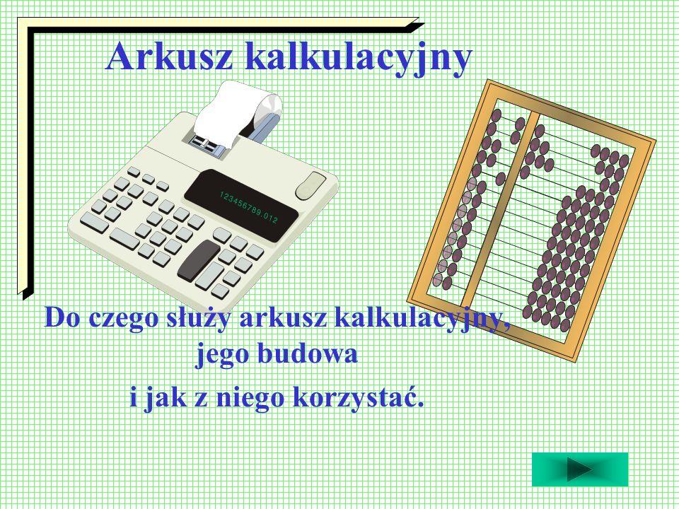Arkusz kalkulacyjny to program przeznaczony do wykonywania różnego rodzaju obliczeń oraz prezentowania i analizowania ich wyników.