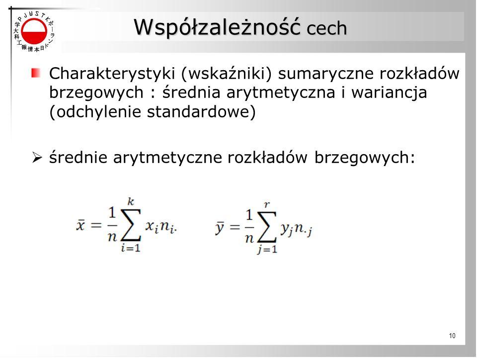 Współzależność cech Charakterystyki (wskaźniki) sumaryczne rozkładów brzegowych : średnia arytmetyczna i wariancja (odchylenie standardowe)  średnie