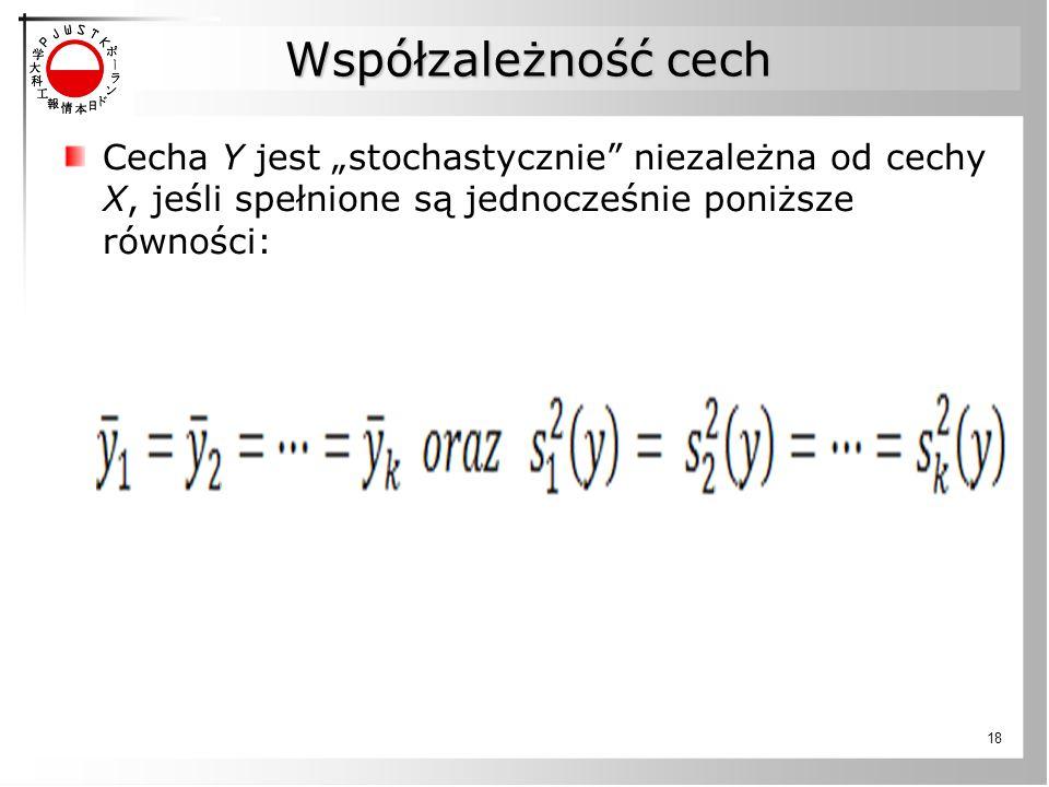 """Współzależność cech Cecha Y jest """"stochastycznie"""" niezależna od cechy X, jeśli spełnione są jednocześnie poniższe równości: 18"""