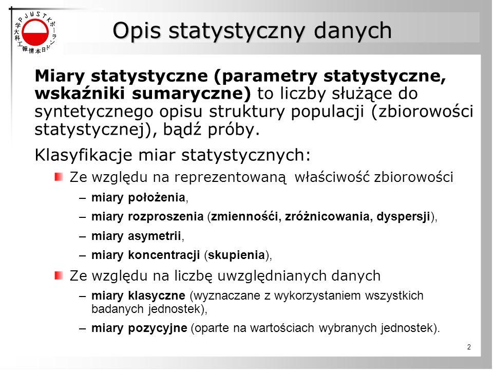 2 Opis statystyczny danych Miary statystyczne (parametry statystyczne, wskaźniki sumaryczne) to liczby służące do syntetycznego opisu struktury populacji (zbiorowości statystycznej), bądź próby.