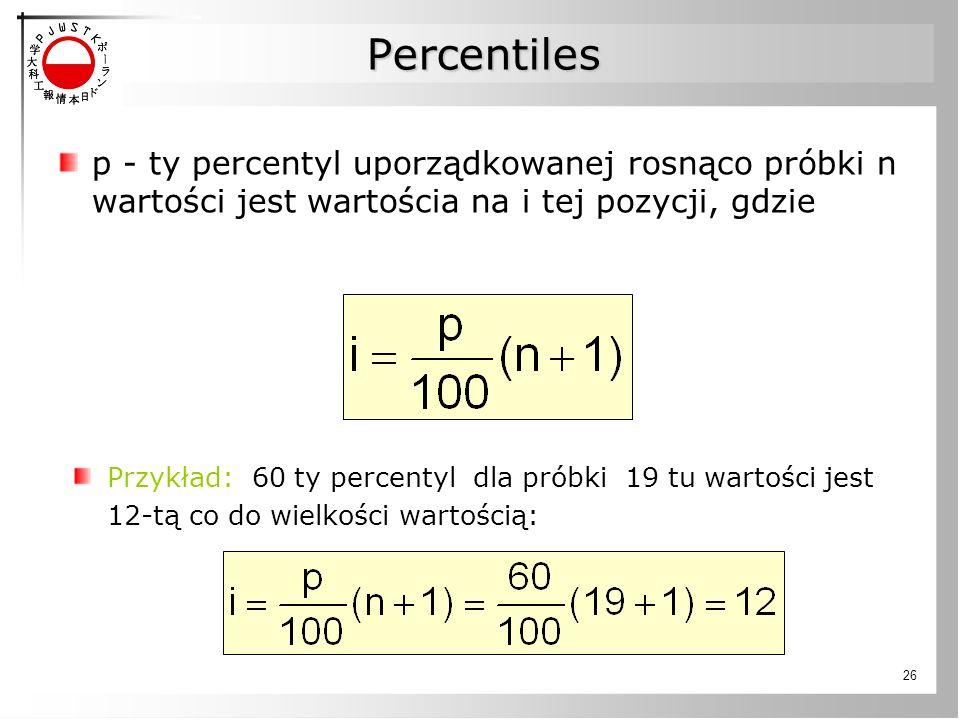 26 Percentiles p - ty percentyl uporządkowanej rosnąco próbki n wartości jest wartościa na i tej pozycji, gdzie Przykład: 60 ty percentyl dla próbki 19 tu wartości jest 12-tą co do wielkości wartością: