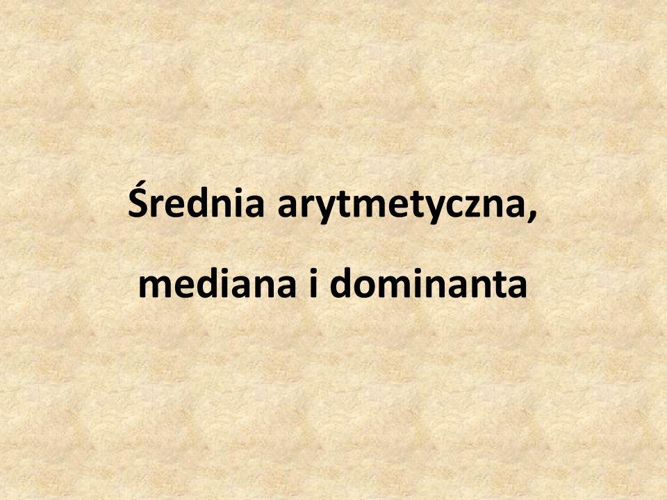 Średnia arytmetyczna, mediana i dominanta