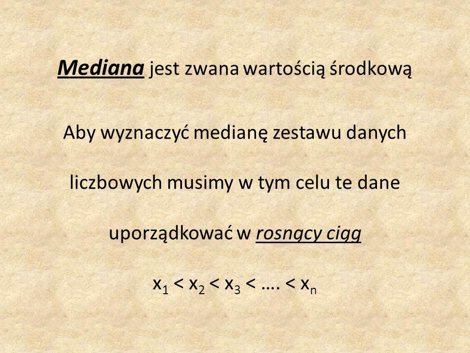Mediana jest zwana wartością środkową Aby wyznaczyć medianę zestawu danych liczbowych musimy w tym celu te dane uporządkować w rosnący ciąg x 1 < x 2