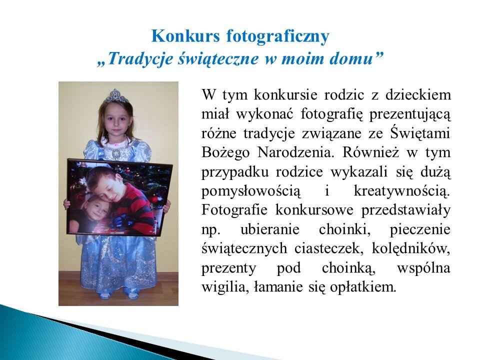 """Konkurs fotograficzny """"Tradycje świąteczne w moim domu"""" W tym konkursie rodzic z dzieckiem miał wykonać fotografię prezentującą różne tradycje związan"""