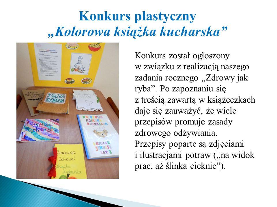 """Konkurs plastyczny """"Kolorowa książka kucharska"""" Konkurs został ogłoszony w związku z realizacją naszego zadania rocznego """"Zdrowy jak ryba"""". Po zapozna"""