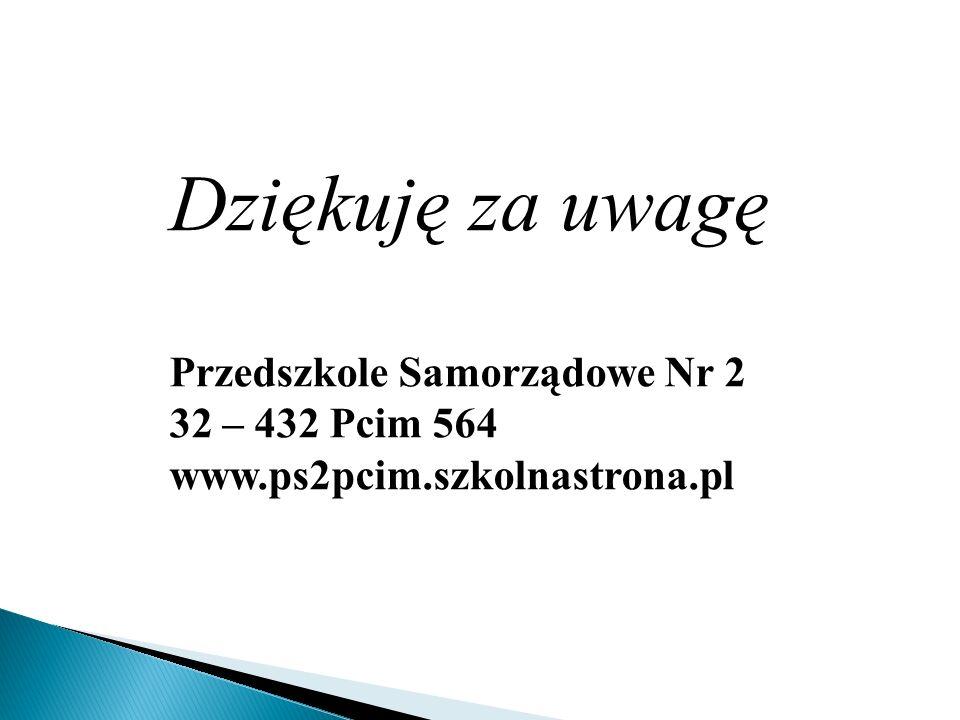 Dziękuję za uwagę Przedszkole Samorządowe Nr 2 32 – 432 Pcim 564 www.ps2pcim.szkolnastrona.pl