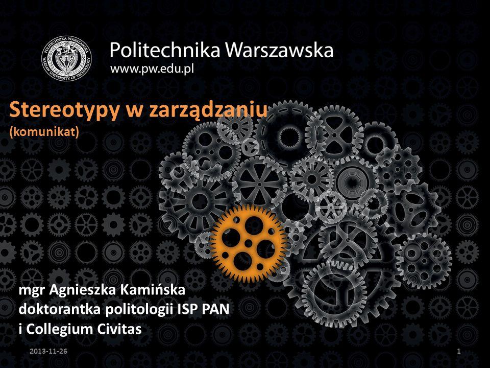 Stereotypy w zarządzaniu (komunikat) mgr Agnieszka Kamińska doktorantka politologii ISP PAN i Collegium Civitas 2013-11-261