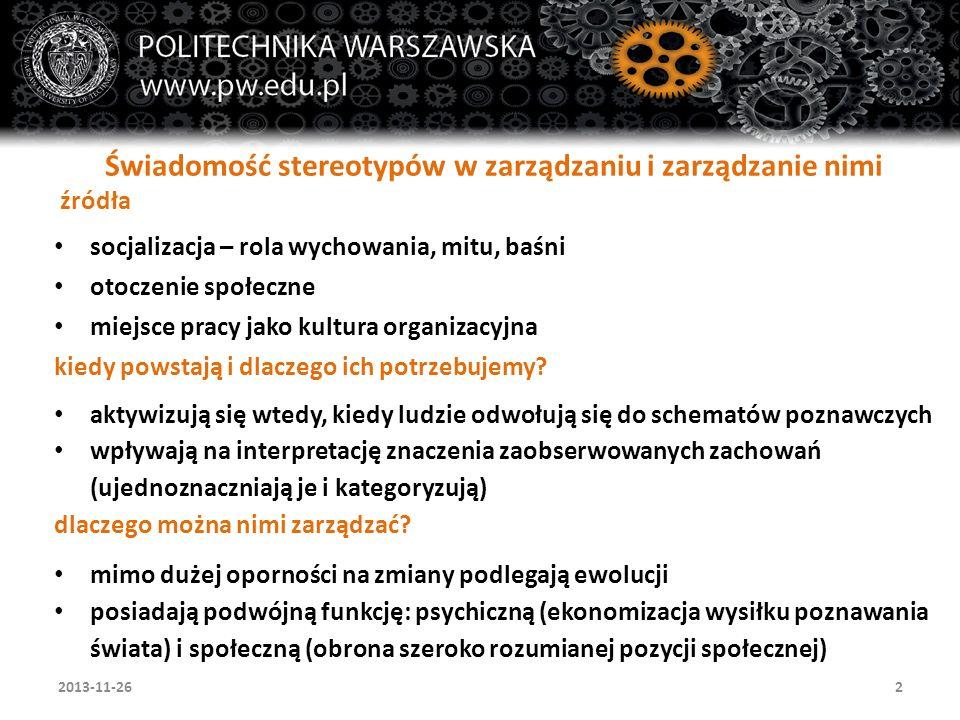 2 Świadomość stereotypów w zarządzaniu i zarządzanie nimi źródła socjalizacja – rola wychowania, mitu, baśni otoczenie społeczne miejsce pracy jako ku