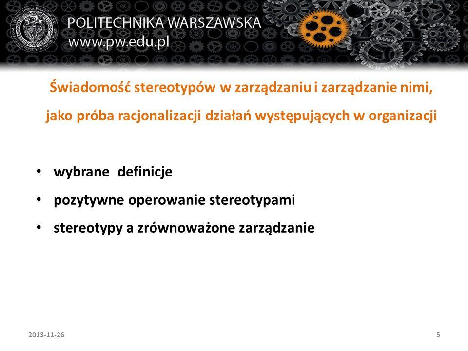 52013-11-26 Świadomość stereotypów w zarządzaniu i zarządzanie nimi, jako próba racjonalizacji działań występujących w organizacji wybrane definicje p