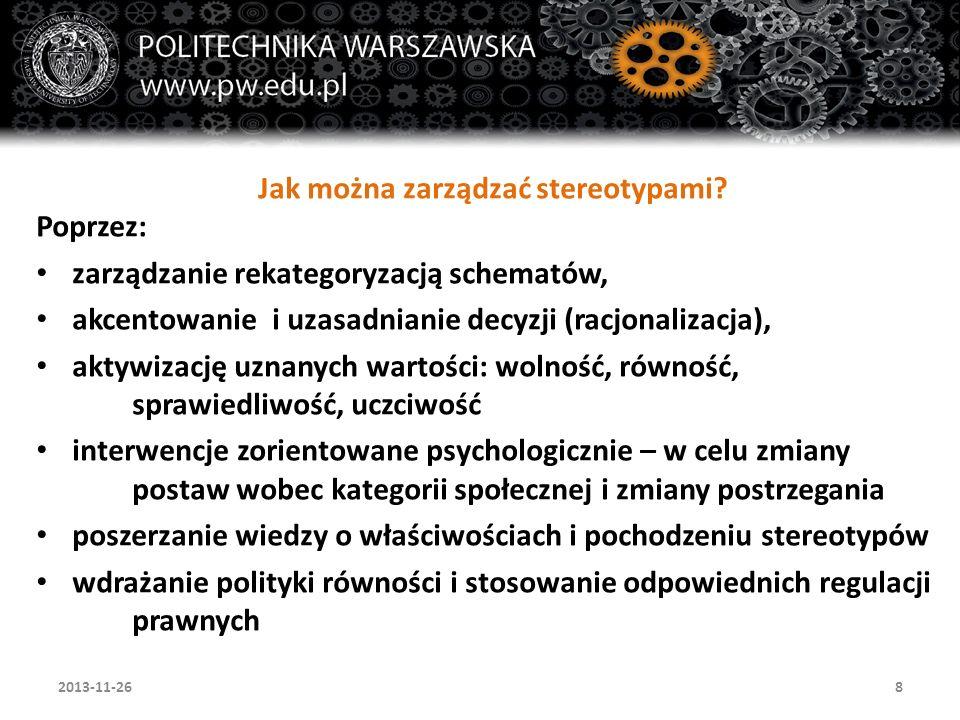 8 Jak można zarządzać stereotypami? Poprzez: zarządzanie rekategoryzacją schematów, akcentowanie i uzasadnianie decyzji (racjonalizacja), aktywizację