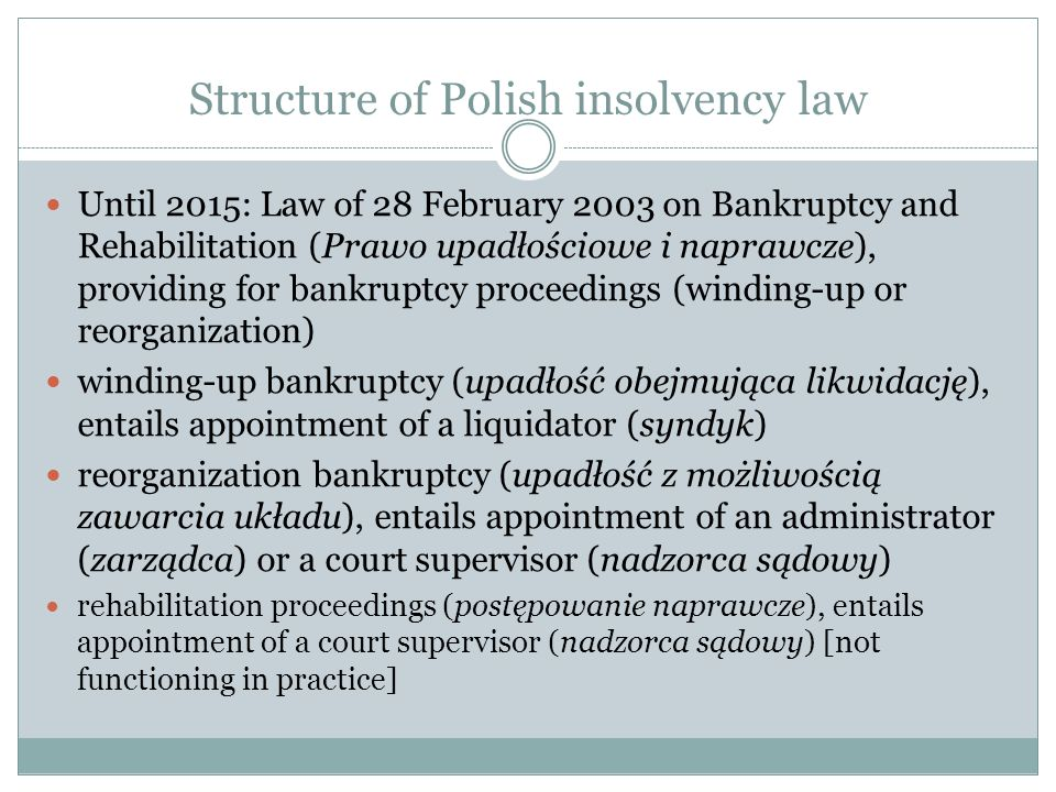 Current Polish proceedings in Annexes to the EIR Annex A (all proceedings): winding-up bankruptcy, reorganization bankruptcy, rehabilitation proceedings Annex B (winding-up proceedings): winding-up bankruptcy Annex C (liquidators): liquidator, administrator, court supervisor  but no provisional liquidators (provisional court supervisors, provisional administrator) appointed after the filing of the bankruptcy request, before the decision of the court (cf.