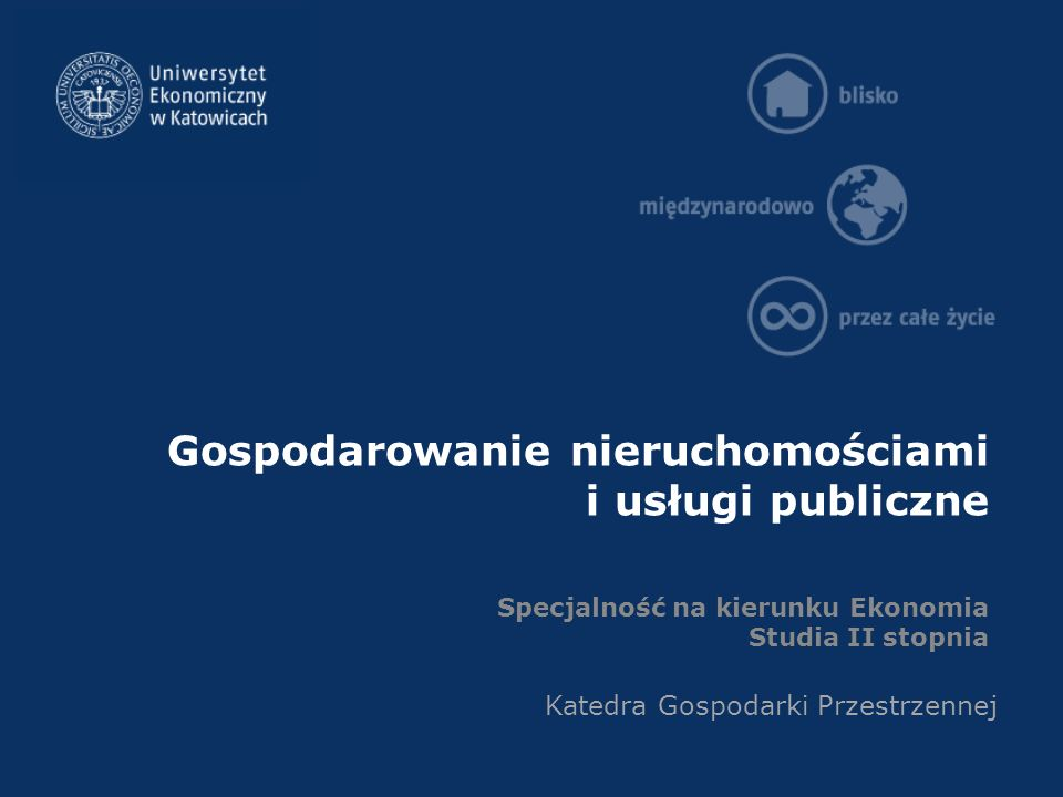 Gospodarowanie nieruchomościami i usługi publiczne Specjalność na kierunku Ekonomia Studia II stopnia Katedra Gospodarki Przestrzennej