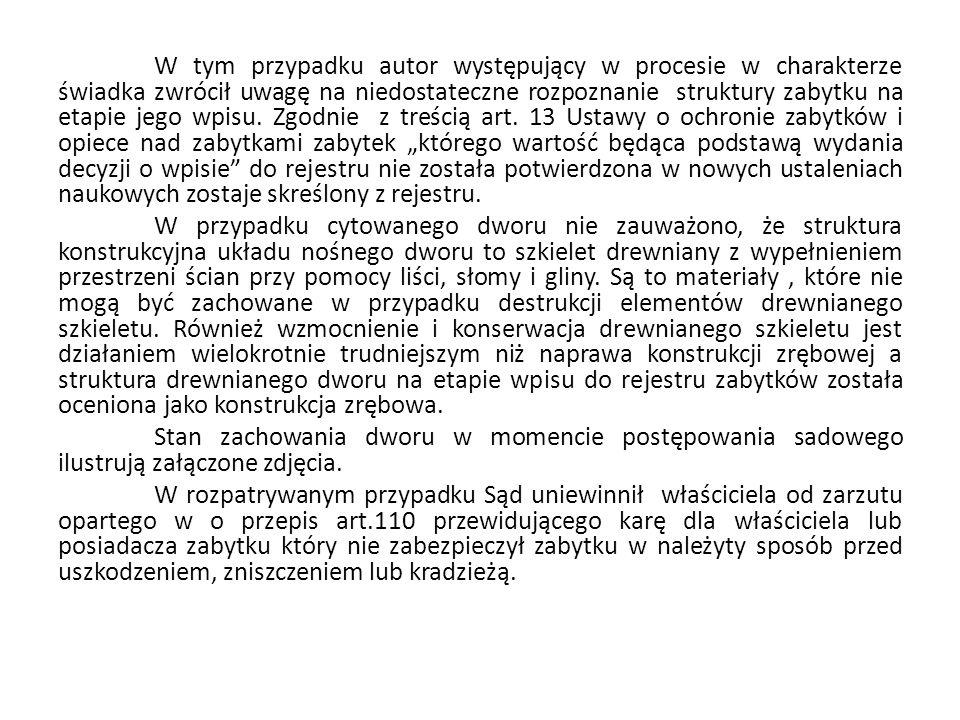 W tym przypadku autor występujący w procesie w charakterze świadka zwrócił uwagę na niedostateczne rozpoznanie struktury zabytku na etapie jego wpisu.