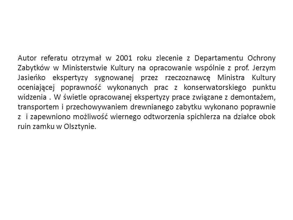 Autor referatu otrzymał w 2001 roku zlecenie z Departamentu Ochrony Zabytków w Ministerstwie Kultury na opracowanie wspólnie z prof. Jerzym Jasieńko e