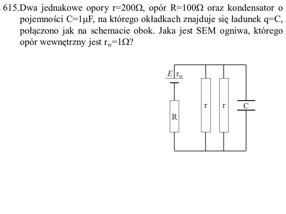 615.Dwa jednakowe opory r=200 , opór R=100  oraz kondensator o pojemności C=1  F, na którego okładkach znajduje się ładunek q=C, połączono jak na schemacie obok.