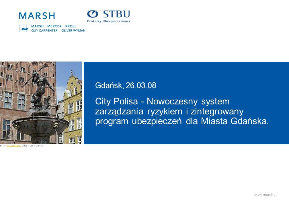 www.marsh.pl City Polisa - Nowoczesny system zarządzania ryzykiem i zintegrowany program ubezpieczeń dla Miasta Gdańska. Gdańsk, 26.03.08 źródło: www.