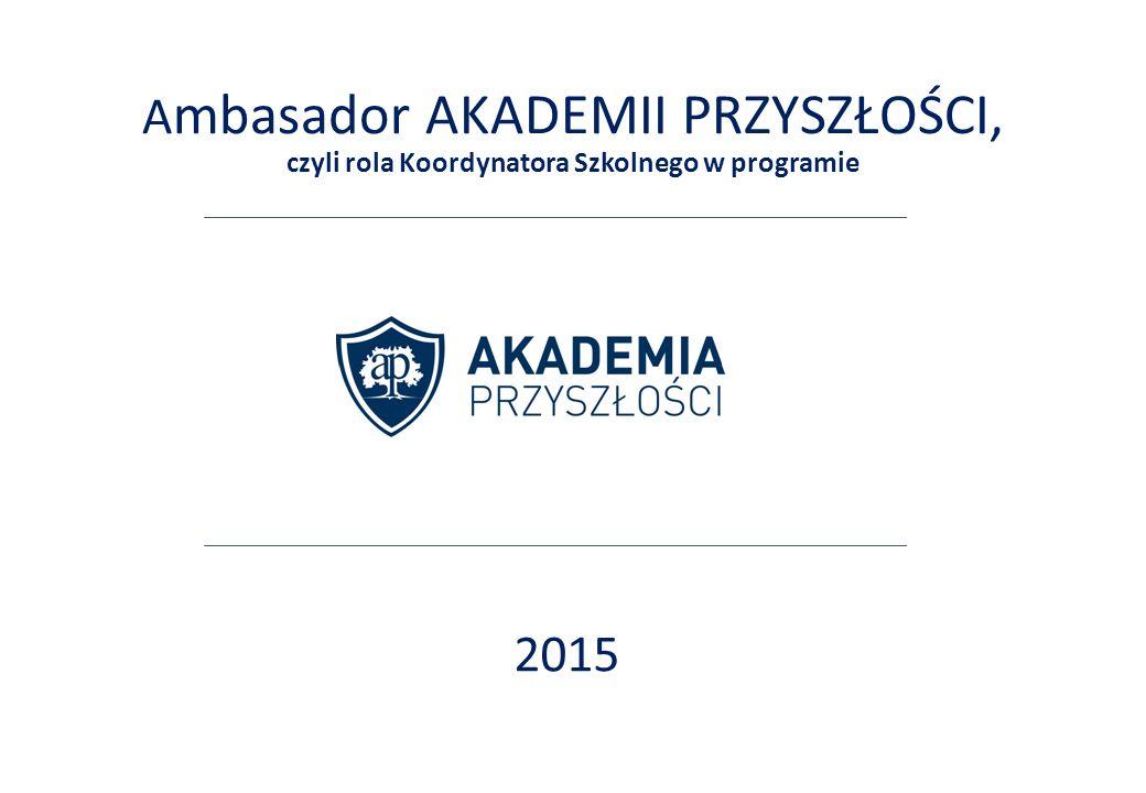 A mbasador AKADEMII PRZYSZŁOŚCI, czyli rola Koordynatora Szkolnego w programie 2015