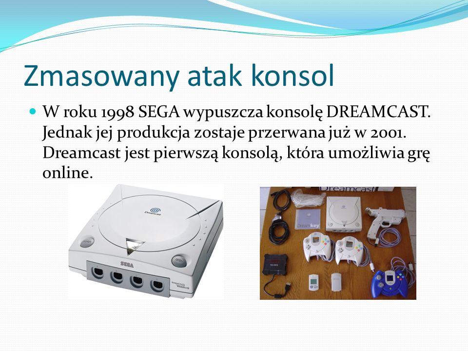 Zmasowany atak konsol W roku 1998 SEGA wypuszcza konsolę DREAMCAST. Jednak jej produkcja zostaje przerwana już w 2001. Dreamcast jest pierwszą konsolą