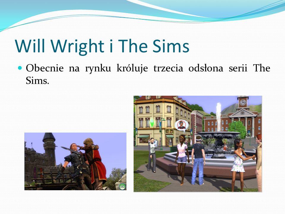 Will Wright i The Sims Obecnie na rynku króluje trzecia odsłona serii The Sims.