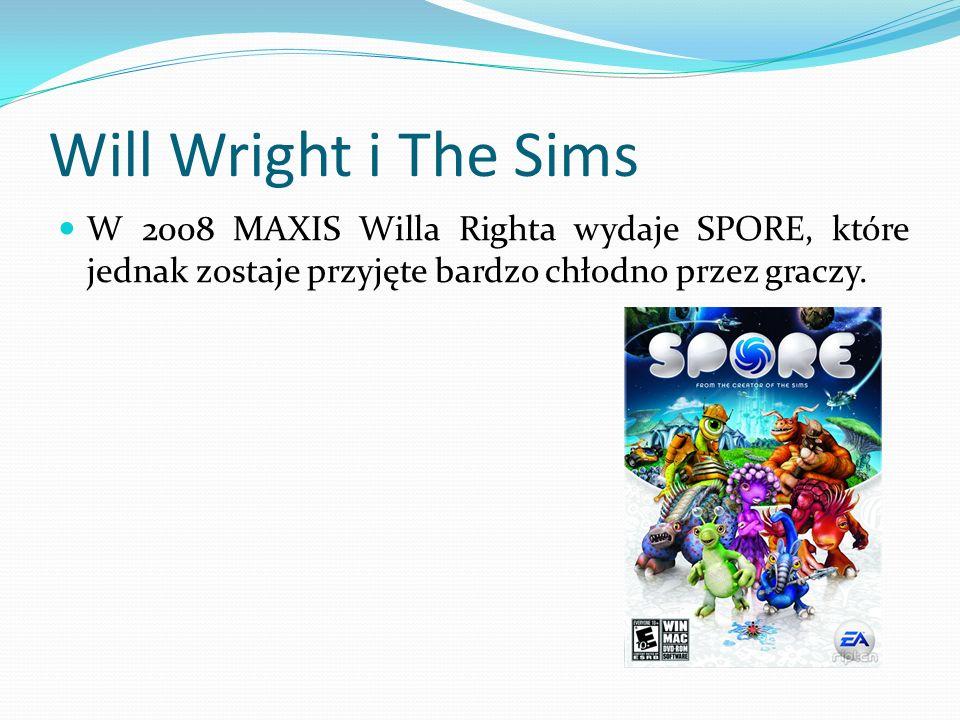 Will Wright i The Sims W 2008 MAXIS Willa Righta wydaje SPORE, które jednak zostaje przyjęte bardzo chłodno przez graczy.