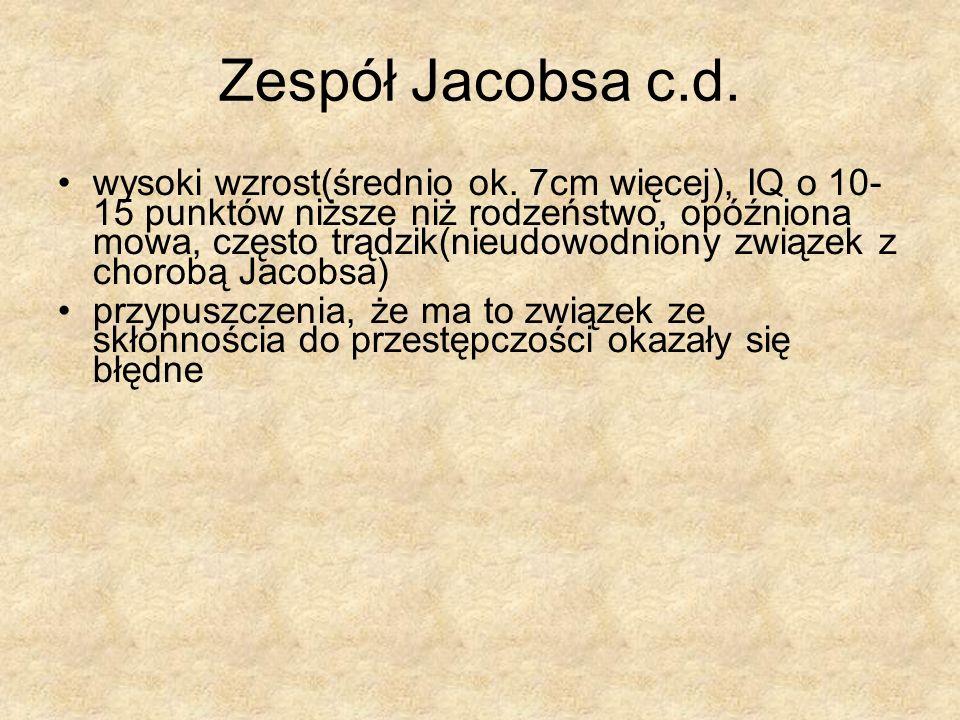 Zespół Jacobsa c.d. wysoki wzrost(średnio ok. 7cm więcej), IQ o 10- 15 punktów niższe niż rodzeństwo, opóźniona mowa, często trądzik(nieudowodniony zw