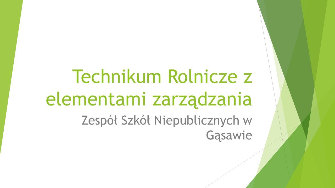 Technikum Rolnicze z elementami zarządzania Zespół Szkół Niepublicznych w Gąsawie
