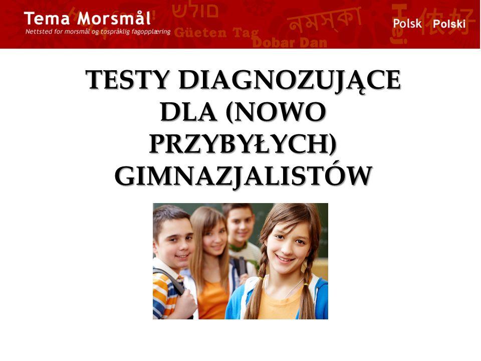 TESTY DIAGNOZUJĄCE DLA (NOWO PRZYBYŁYCH) GIMNAZJALISTÓW