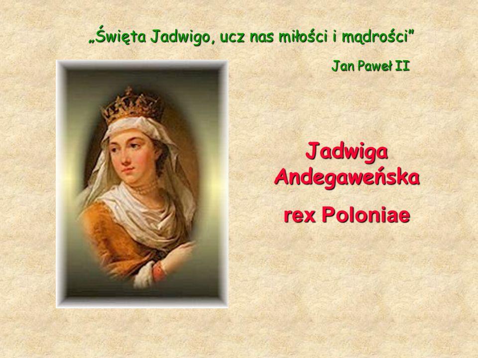 """Jadwiga Andegaweńska rex Poloniae """"Święta Jadwigo, ucz nas miłości i mądrości"""" Jan Paweł II"""