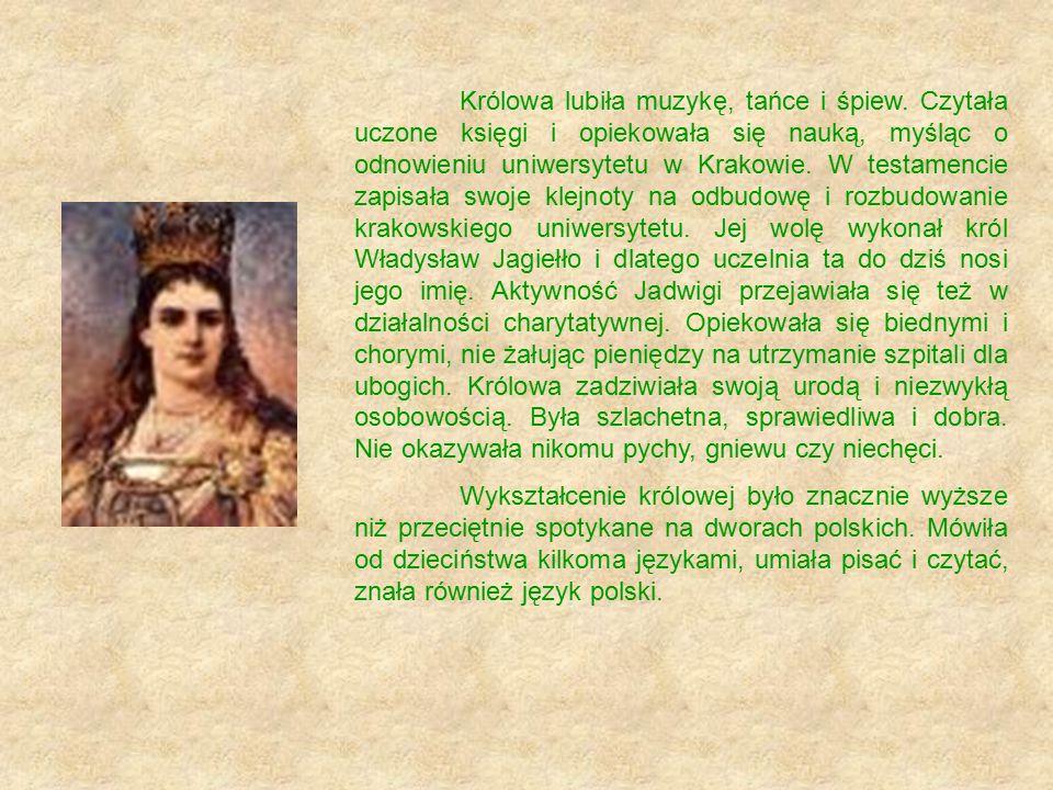 Królowa lubiła muzykę, tańce i śpiew. Czytała uczone księgi i opiekowała się nauką, myśląc o odnowieniu uniwersytetu w Krakowie. W testamencie zapisał