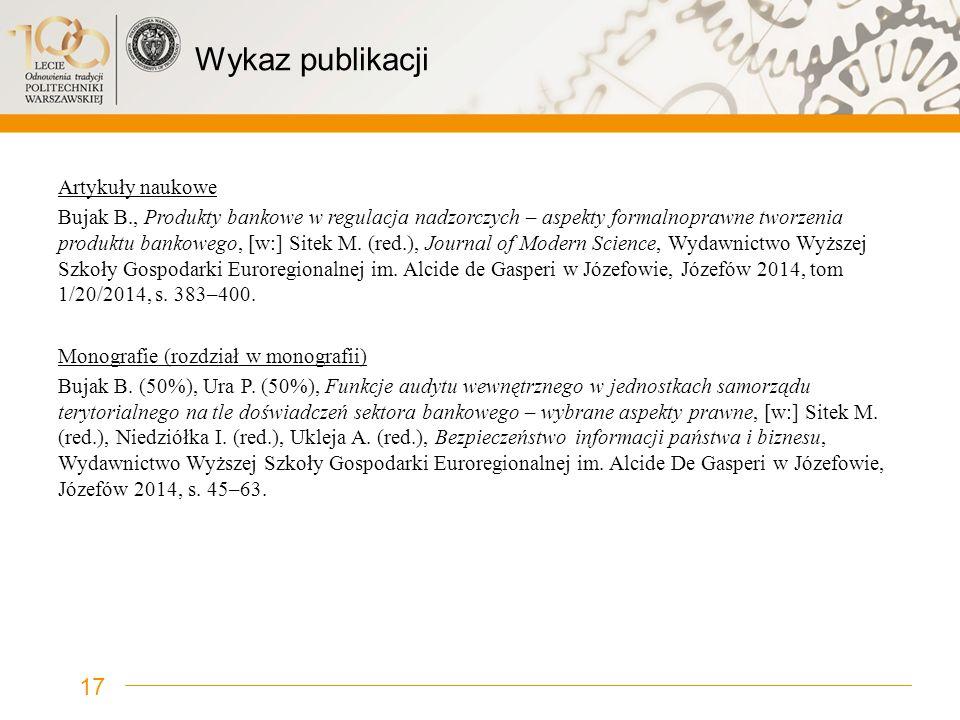 Wykaz publikacji Artykuły naukowe Bujak B., Produkty bankowe w regulacja nadzorczych – aspekty formalnoprawne tworzenia produktu bankowego, [w:] Sitek