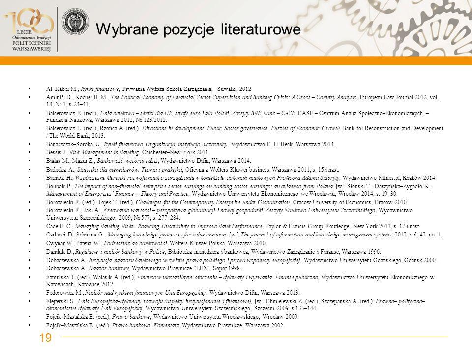 Wybrane pozycje literaturowe Al–Kaber M., Rynki finansowe, Prywatna Wyższa Szkoła Zarządzania, Suwałki, 2012 Amir P. D., Kocher B. M., The Political E