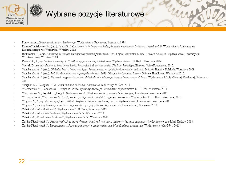 Wybrane pozycje literaturowe Pomorska A., Komentarz do prawa bankowego, Wydawnictwo Prawnicze, Warszawa 1994. Ronka–Chmielowiec W. (red.), Jajuga K. (