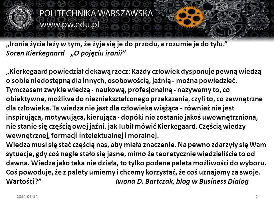 13 Umowna warstwaDominujące podejście Warstwa intelektu (relacje ludzi oraz interpretacja treści) Podejście behawioralne Warstwa treści (obszary wiedzy)Podejście zasobowe Warstwa operacyjna (ujawnianie wiedzy i zarządzanie nią) Podejście procesowe Warstwa organizacyjna (strategia, struktura, audyt) Podejście systemowe 2013-11-15
